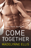 Come Together (Rock Hard, Book 2)