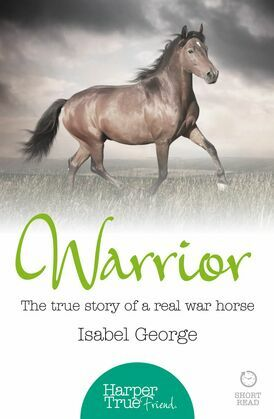 Warrior: The true story of the real war horse (HarperTrue Friend – A Short Read)