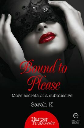 Bound to Please: More secrets from a submissive (HarperTrue Desire – A Short Read)