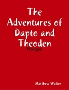 The Adventures of Dapto and Theoden: Prologue
