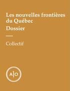 Dossier Les nouvelles frontières du Québec