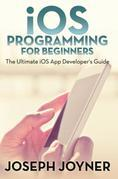 iOS Programming For Beginners: The Ultimate iOS App Developer's Guide