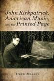 John Kirkpatrick, American Music, and the Printed Page