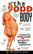The Odd Body I: Mysteries of Our Weird and Wonderful Bodies Explained