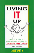 Living It Up: The Advanced Survivor's Guide To Anxiety-Free Living