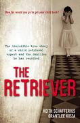 The Retriever: The True Story Of A Child Retrieval Expert And The Families He Has Reunited