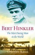 Bert Hinkler: The Most Daring Man In The World