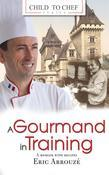 A Gourmand in Training: Child to Chef - Book 1