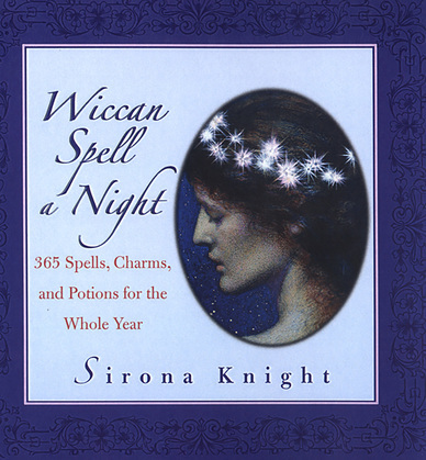 Wiccan Spell A Night: Spells, Charms, And Potions For The Whole Year
