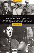 Les grandes figure de la Résistance française 1940-1945