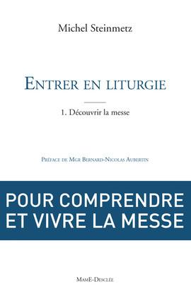 Entrer en liturgie. T1 - Découvrir la messe