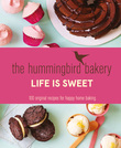The Hummingbird Bakery Life is Sweet: 100 original recipes for happy home baking