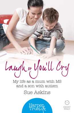 Laugh or You'll Cry: My life as a mum with MS and a son with autism (HarperTrue Life – A Short Read)