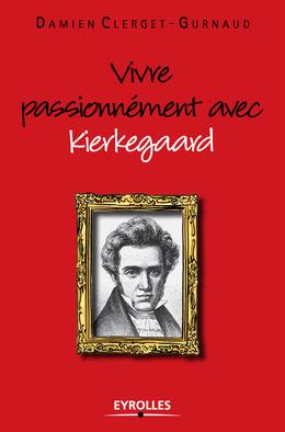 Vivre passionnément avec Kierkegaard
