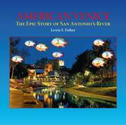 American Venice: The Epic Story of San Antonio's River