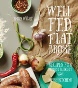 Well Fed, Flat Broke: Recipes for Modest Budgets and Messy Kitchens