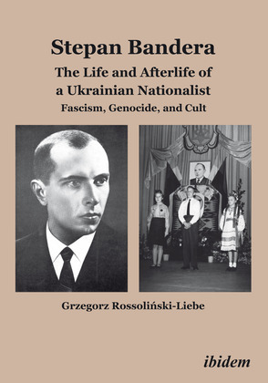Stepan Bandera: The Life and Afterlife of a Ukrainian Nationalist: Fascism, Genocide, and Cult