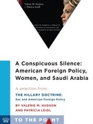 A Conspicuous Silence: American Foreign Policy, Women, and Saudi Arabia: A Selection from The Hillary Doctrine: Sex and American Foreign Policy