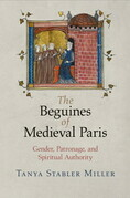 The Beguines of Medieval Paris: Gender, Patronage, and Spiritual Authority