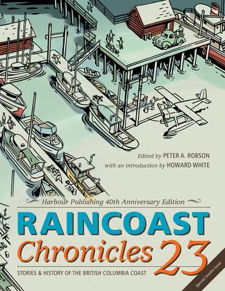 Raincoast Chronicles 23: Harbour Publishing 40th Anniversary Edition