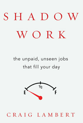 Shadow Work: The Unpaid, Unseen Jobs That Fill Your Day