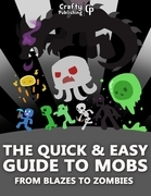 The Quick & Easy Guide to Mobs - From Blazes to Zombies: (An Unofficial Minecraft Book)