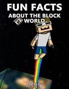 Fun Facts About the Block World:  (An Unofficial Minecraft Book)