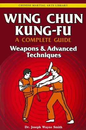 Wing Chun Kung-Fu Volume 3: Weapons & Advanced Techniques