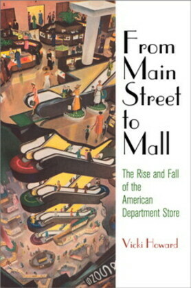 From Main Street to Mall: The Rise and Fall of the American Department Store