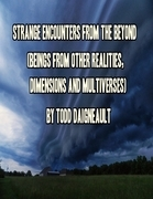 Strange Encounters from the Beyond (Beings from Other Realities, Dimensions and Multiverses)