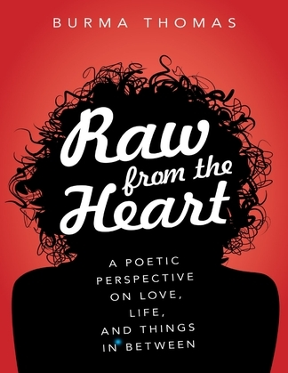 Raw from the Heart: A Poetic Perspective on Love, Life, and Things In Between