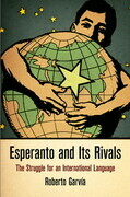 Esperanto and Its Rivals: The Struggle for an International Language