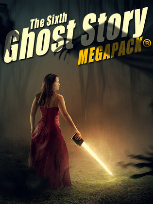 The Sixth Ghost Story MEGAPACK ®: 25 Classic Ghost Stories