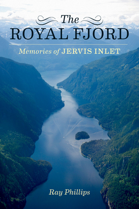 The Royal Fjord: Memories of Jervis Inlet