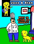 Jaxx and Stan: Why Is Stan So Angry?