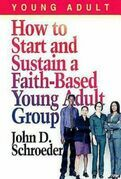 How to Start and Sustain a Faith-Based Young Adult Group