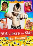 555 Jokes for Kids - Funny, Hilarious and Clean: Laugh-Out-Loud Jokes and Riddles for Children (Illustrated Edition)