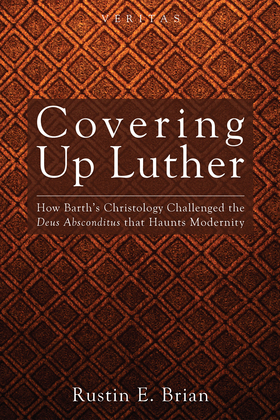 Covering Up Luther: How Barth's Christology Challenged the Deus Absconditus that Haunts Modernity