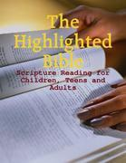 The Highlighted Bible - Scripture Reading for Children, Teens and Adults
