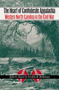 The Heart of Confederate Appalachia: Western North Carolina in the Civil War