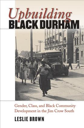 Upbuilding Black Durham: Gender, Class, and Black Community Development in the Jim Crow South