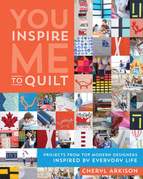 You Inspire Me to Quilt: Projects from Top Modern Designers Inspired by Everyday Life