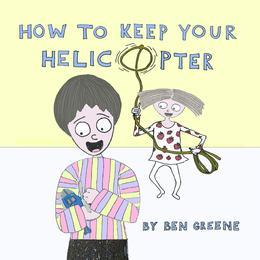 How to Keep Your Helicopter