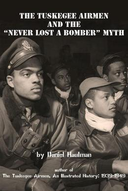 "The Tuskegee Airmen and the ""Never Lost a Bomber"" Myth"