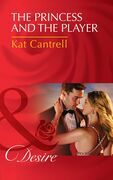 The Princess and the Player (Mills & Boon Desire) (Dynasties: The Montoros, Book 4)