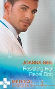 Resisting Her Rebel Doc (Mills & Boon Medical)