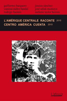 L'Amérique centrale raconte  / Centro América cuenta 2015 (Édition bilingue / edición bilingüe)