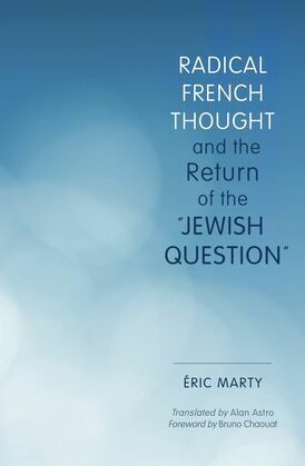"""Radical French Thought and the Return of the """"Jewish Question"""""""