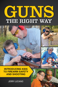 Guns the Right Way: Introducing Kids to Firearm Safety and Shooting