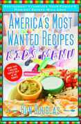 America's Most Wanted Recipes Kids' Menu: Restaurant Favorites Your Family's Pickiest Eaters Will Love